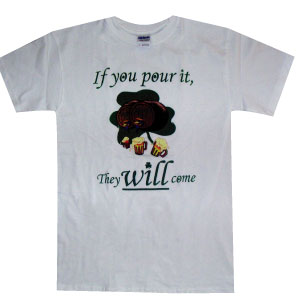 "Irish T-Shirt - ""If you pour it, They will come"""