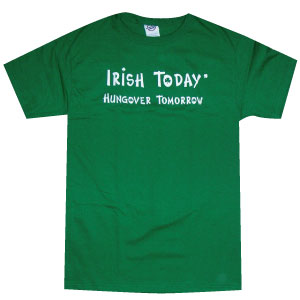 "Irish T-Shirt - ""Irish Today - Hungover Tomorrow"""