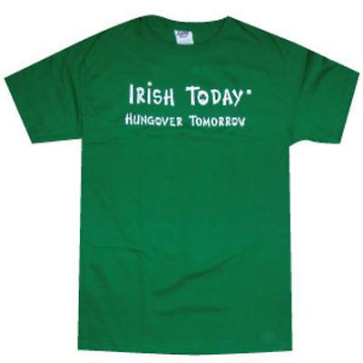 """Irish T-Shirt - """"Irish Today - Hungover Tomorrow"""""""