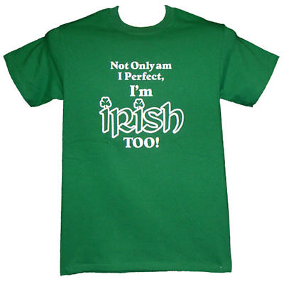 "Irish T-Shirt - ""Not Only am I Perfect"""