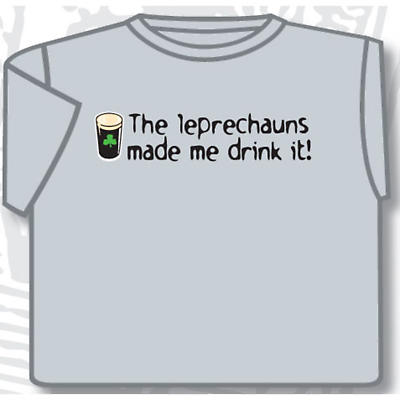 Irish T-Shirt - The Leprechauns Made Me Drink It (Grey)