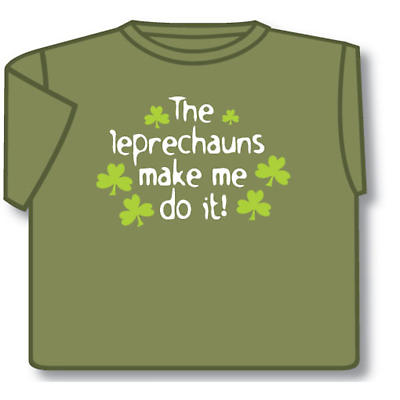 Irish T-Shirt - The Leprechauns Make Me Do It (Olive Green)