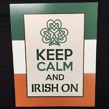 Keep Calm and Irish On Plaque