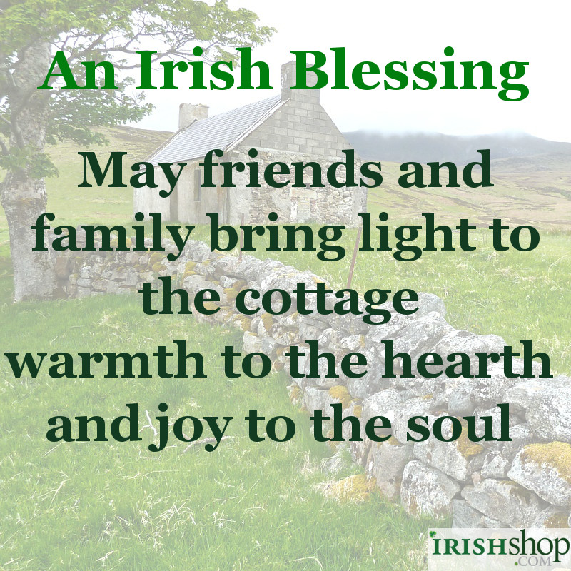 Irish Blessing - May friends and family bring light to the cottage...