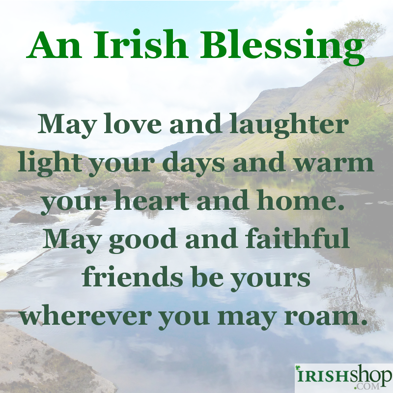 Irish Blessing - May love and laughter light your days...