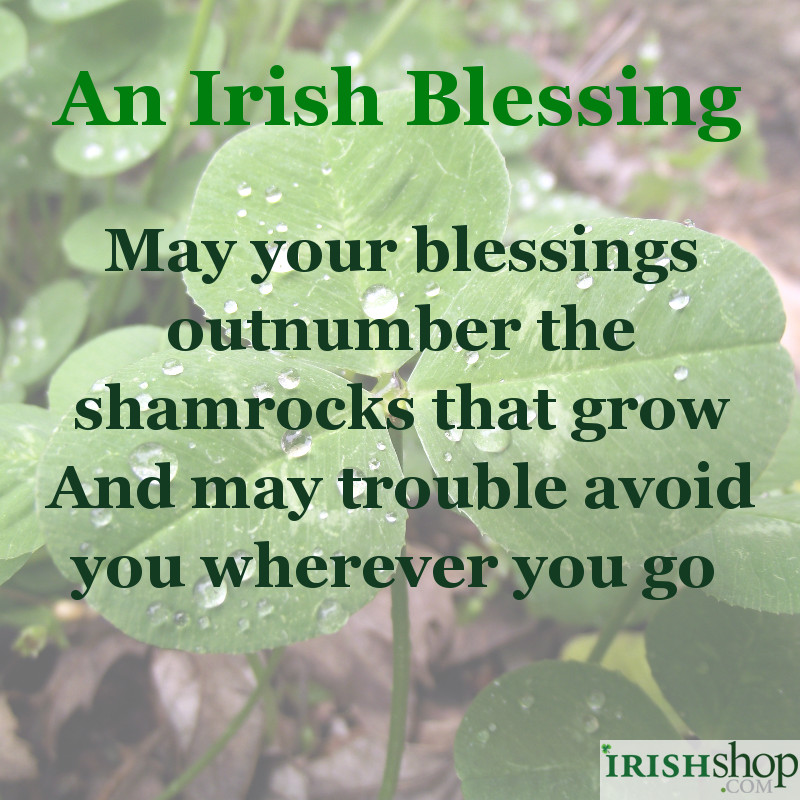 Irish Blessing - May your blessings outnumber the shamrocks that grow