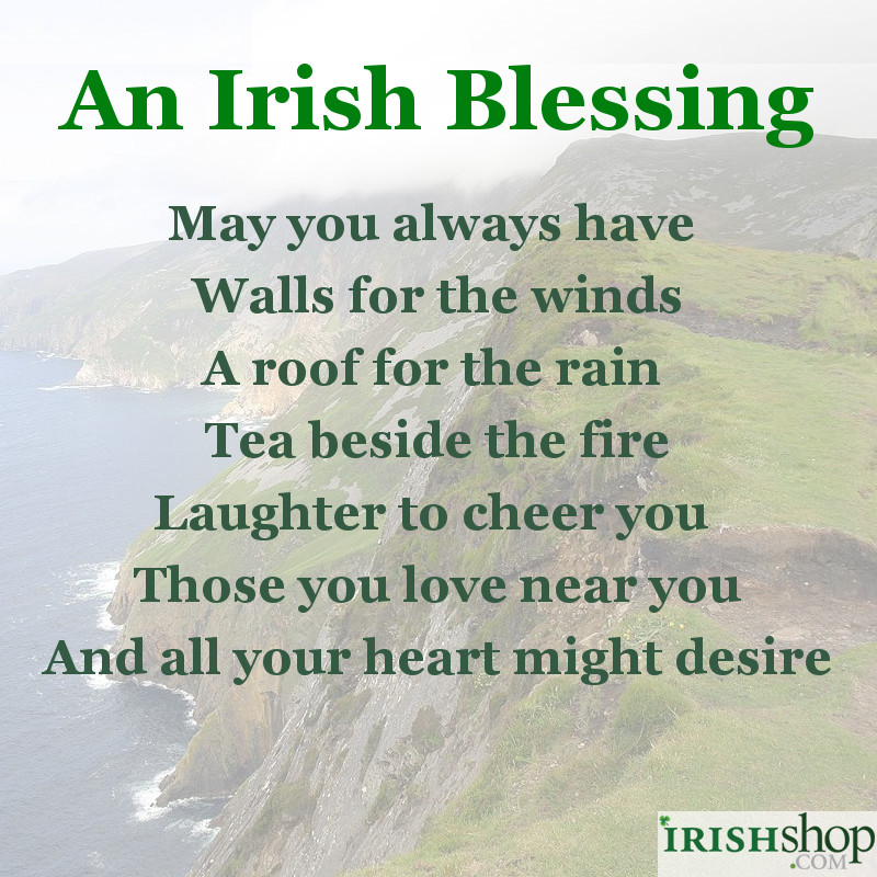 Irish Blessing - May you always have walls for the winds...