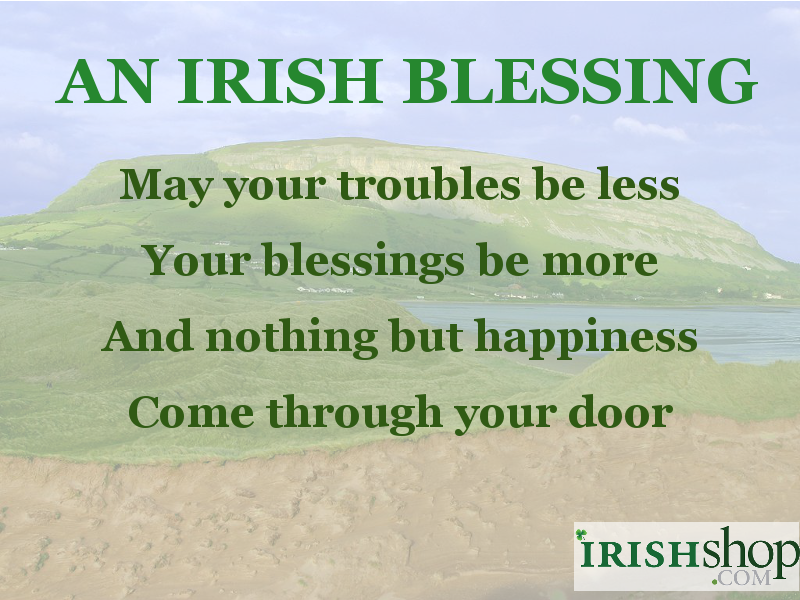 An Irish Blessing - May your troubles