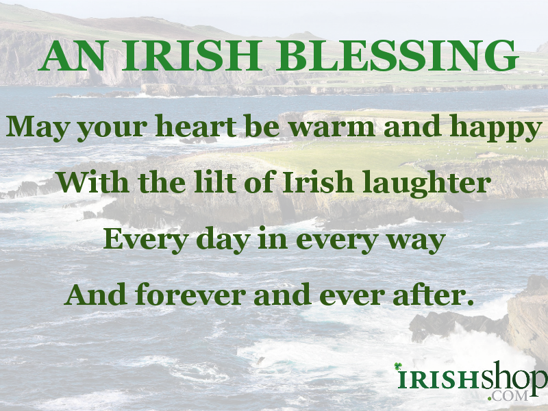 Irish Blessing - May your heart be warm and happy With the lilt of Irish laughter