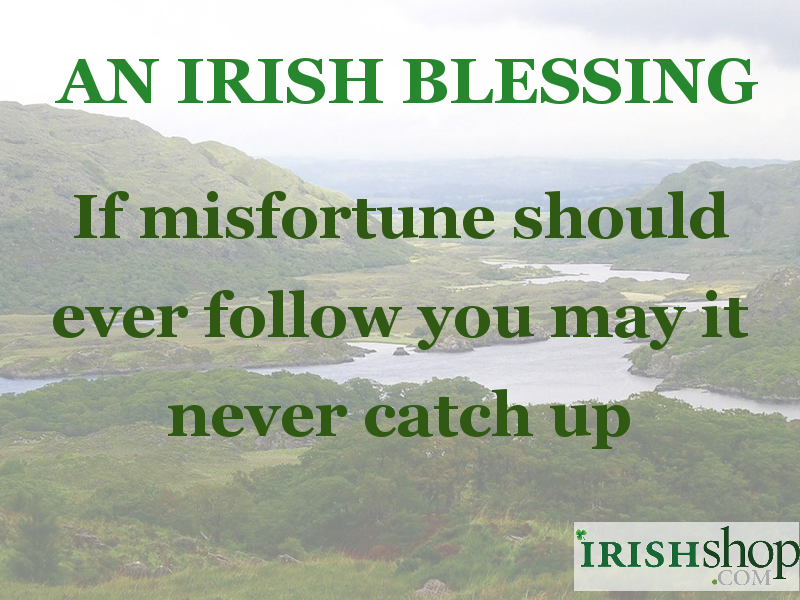 If misfortune should ever follow you may it never catch up