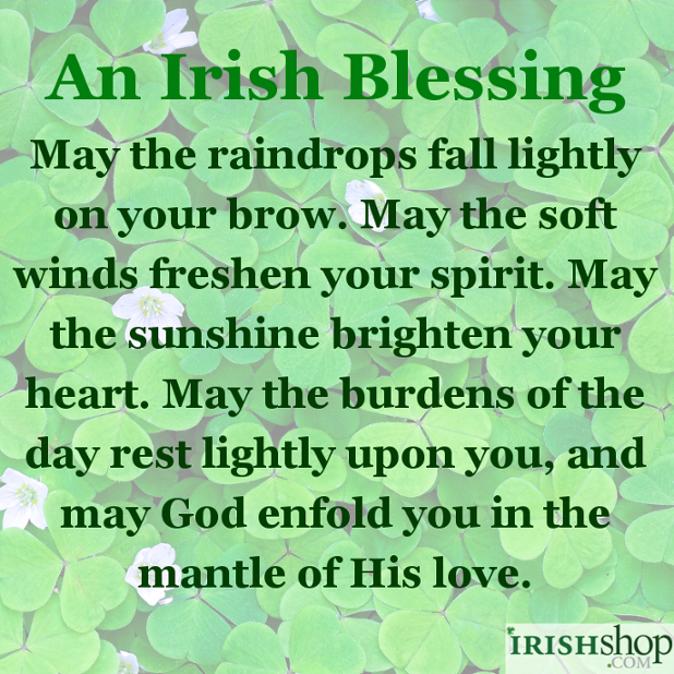 An Irish Blessing - May the raindrops fall lightly on your brow...